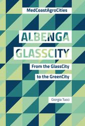 Albenga glasscity. From the glasscity to the greencity. MedCoast AgroCities. Ediz. italiana e inglese