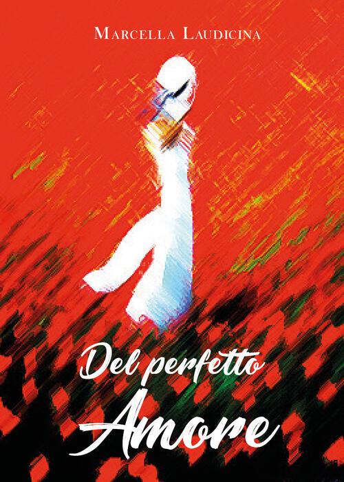 """Prefazione di Maria Elena Mignosi Picone a """"Del perfetto amore"""" di Marcella Laudicina (Ed. Youcanprint)"""